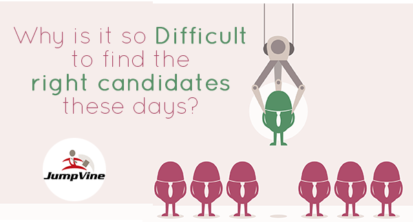 Why is it so Difficult to find the right candidates these days?